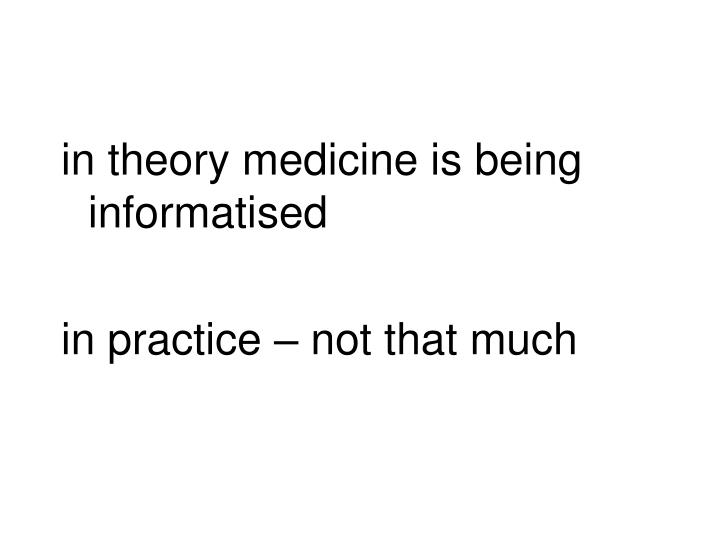 in theory medicine is being informatised