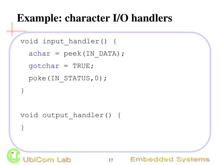 Example: character I/O handlers