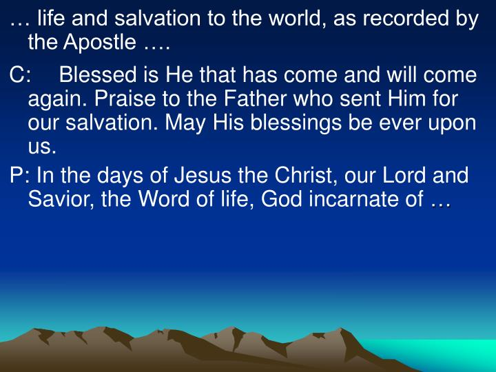 … life and salvation to the world, as recorded by the Apostle ….