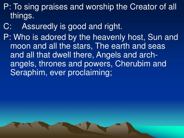 P: To sing praises and worship the Creator of all things.
