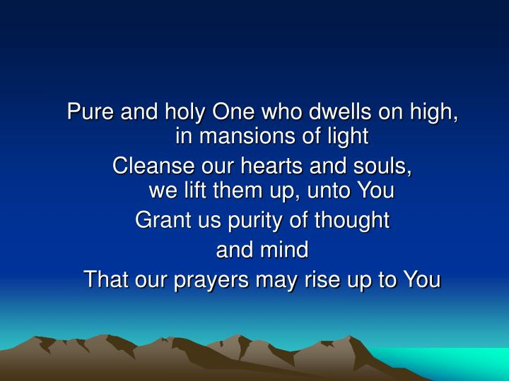 Pure and holy One who dwells on high,