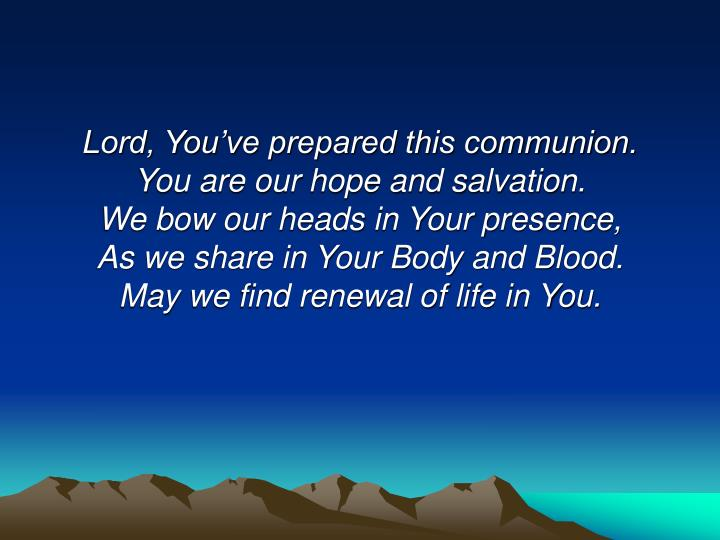 Lord, You've prepared this communion.