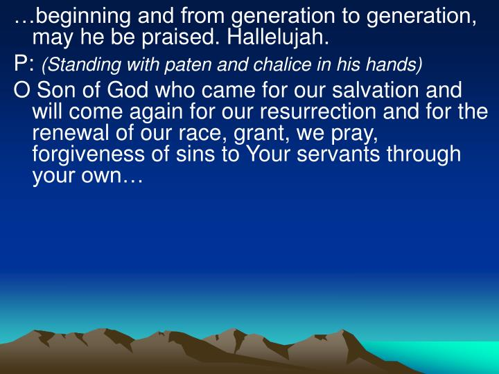 …beginning and from generation to generation, may he be praised. Hallelujah.