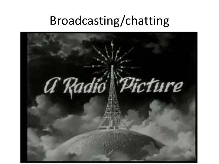 Broadcasting/chatting
