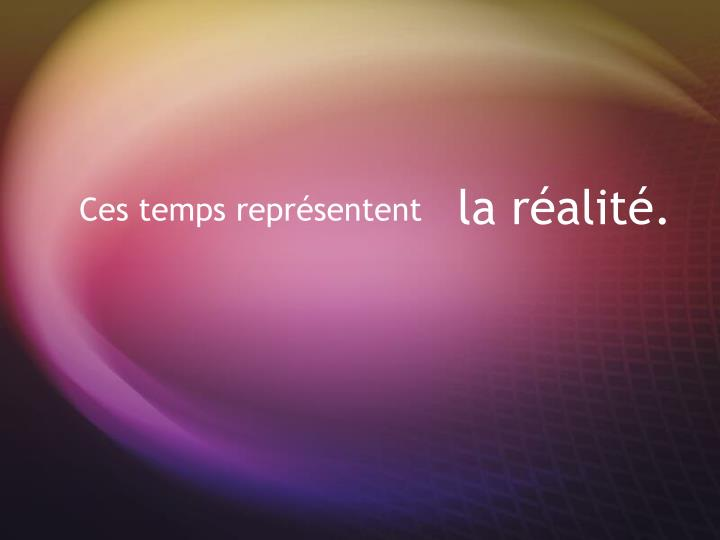 la réalité.