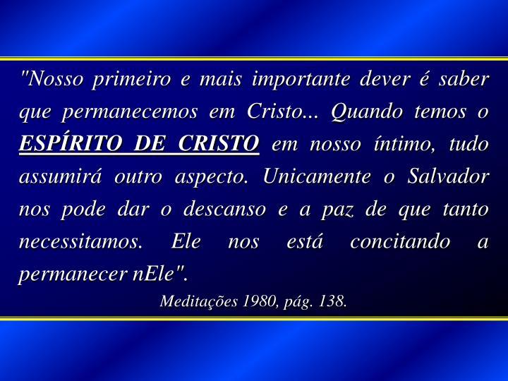 """""""Nosso primeiro e mais importante dever é saber que permanecemos em Cristo... Quando temos o"""