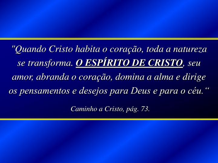 """""""Quando Cristo habita o coração, toda a natureza se transforma."""