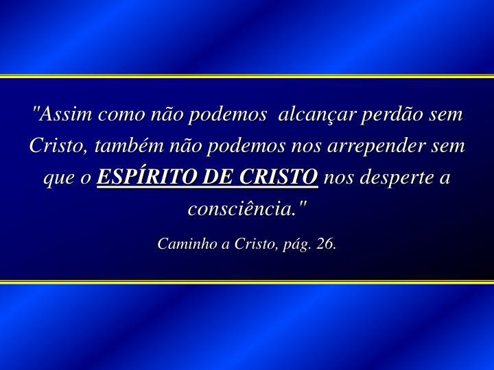 """""""Assim como não podemos  alcançar perdão sem Cristo, também não podemos nos arrepender sem que o"""