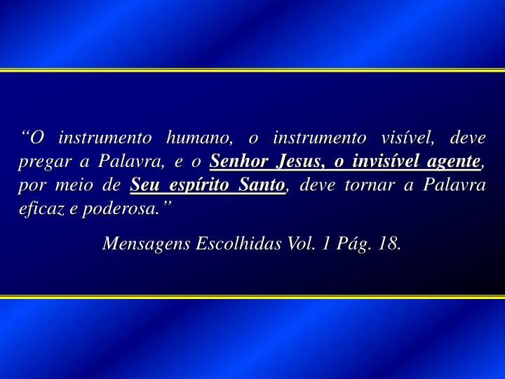 """""""O instrumento humano, o instrumento visível, deve pregar a Palavra, e o"""