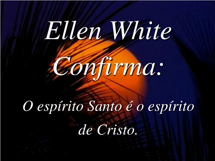 Ellen White Confirma: