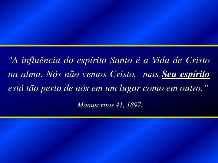 """""""A influência do espírito Santo é a Vida de Cristo na alma. Nós não vemos Cristo,  mas"""
