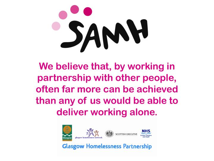 We believe that, by working in partnership with other people, often far more can be achieved than any of us would be able to deliver working alone.