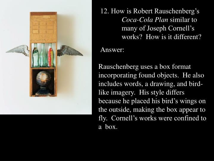 12. How is Robert Rauschenberg's