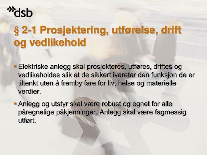 § 2-1 Prosjektering, utførelse, drift og vedlikehold