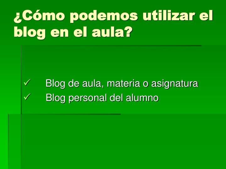 ¿Cómo podemos utilizar el blog en el aula?