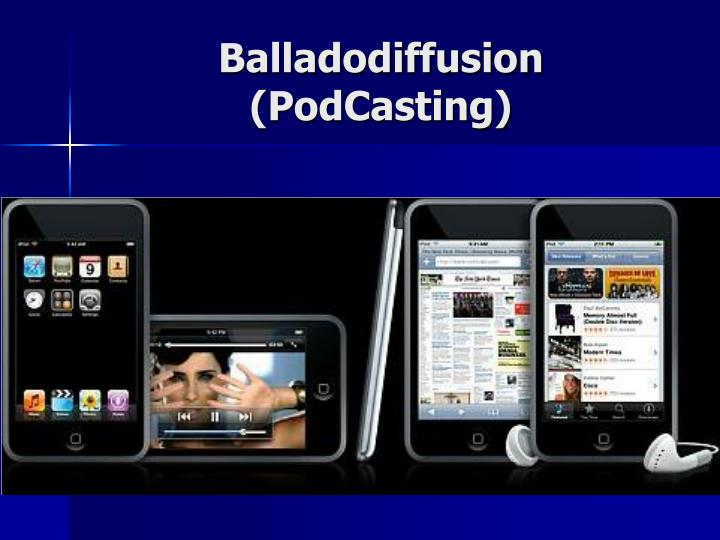 Balladodiffusion (PodCasting)