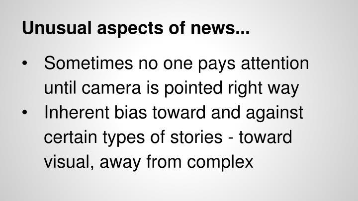 Unusual aspects of news...