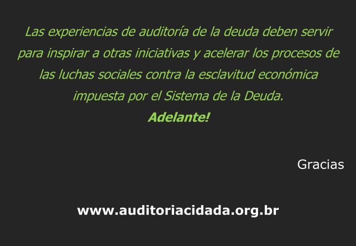 Las experiencias de auditoría de la deuda deben servir para inspirar a otras iniciativas y acelerar los procesos de  las luchas sociales contra la esclavitud económica impuesta por el Sistema de la Deuda.