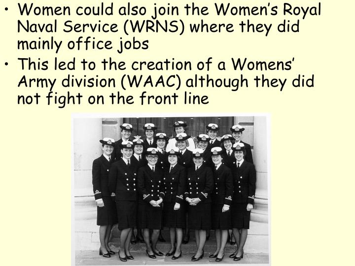 Women could also join the Women's Royal Naval Service (WRNS) where they did mainly office jobs