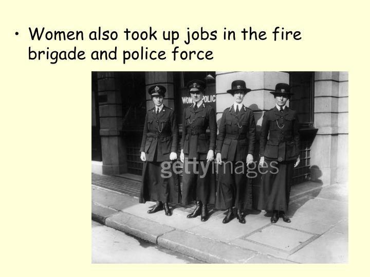 Women also took up jobs in the fire brigade and police force