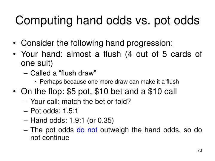 Computing hand odds vs. pot odds