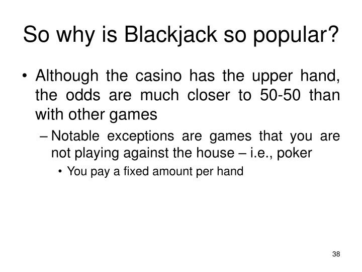 So why is Blackjack so popular?