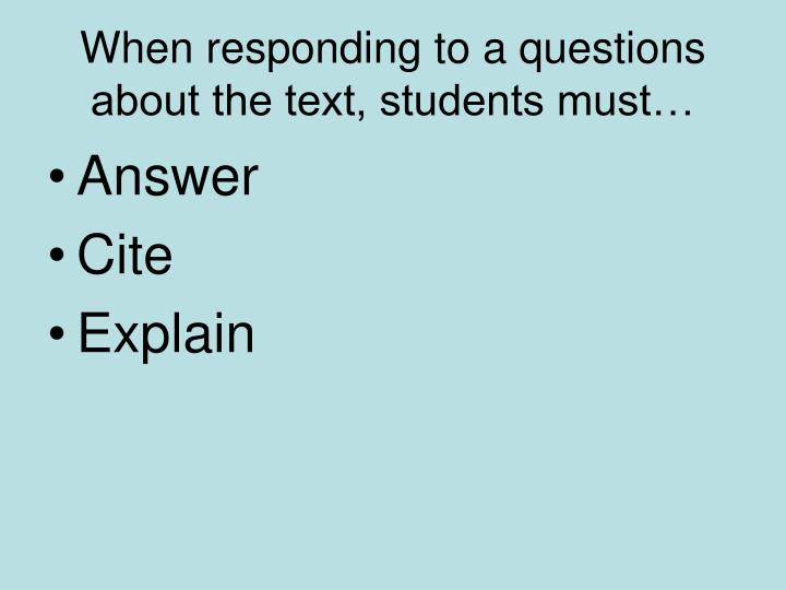 When responding to a questions about the text students must