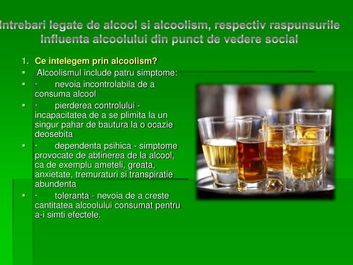 Intrebari legate de alcool si alcoolism, respectiv raspunsurile