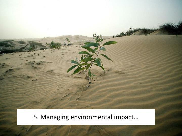 5. Managing environmental impact…