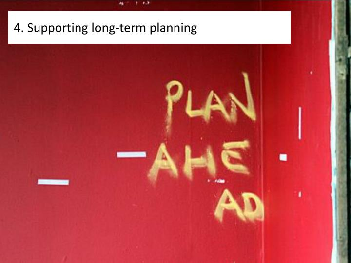 4. Supporting long-term planning