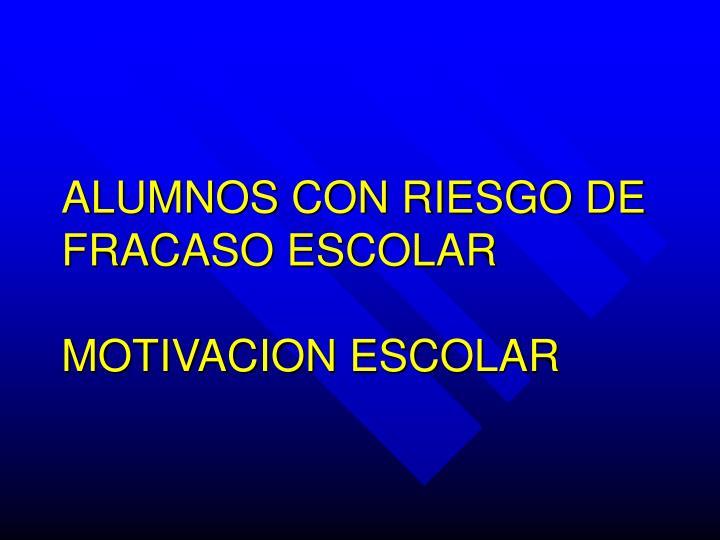 ALUMNOS CON RIESGO DE FRACASO ESCOLAR