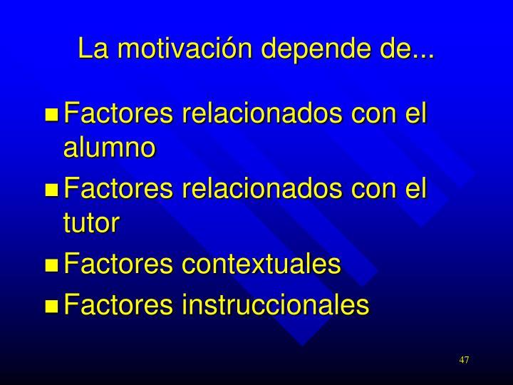 La motivación depende de...