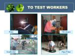 to test workers