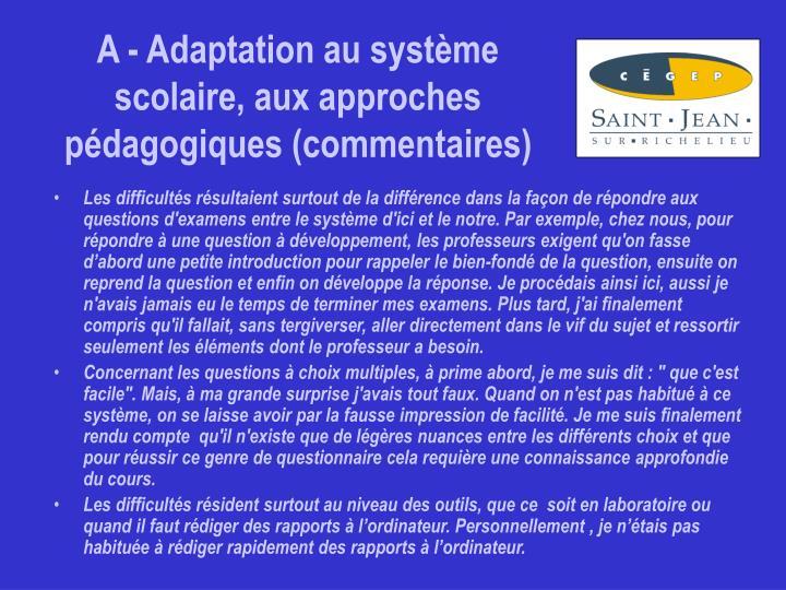 A - Adaptation au système scolaire, aux approches pédagogiques (commentaires)