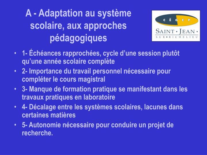 A - Adaptation au système scolaire, aux approches pédagogiques