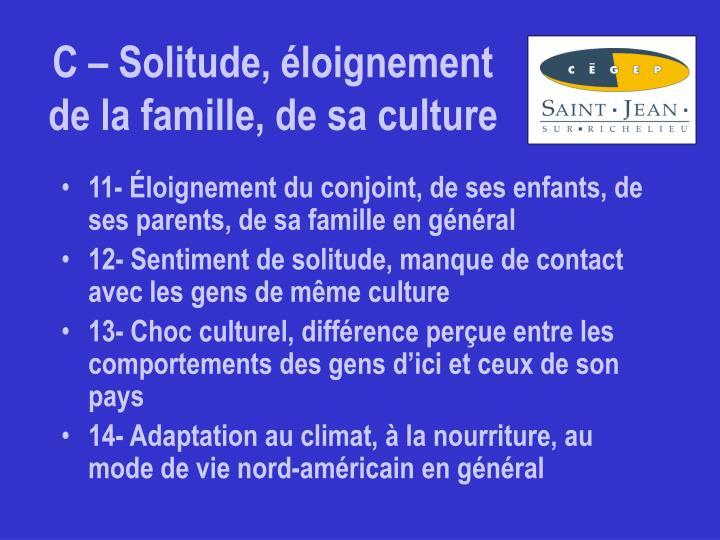 C – Solitude, éloignement de la famille, de sa culture