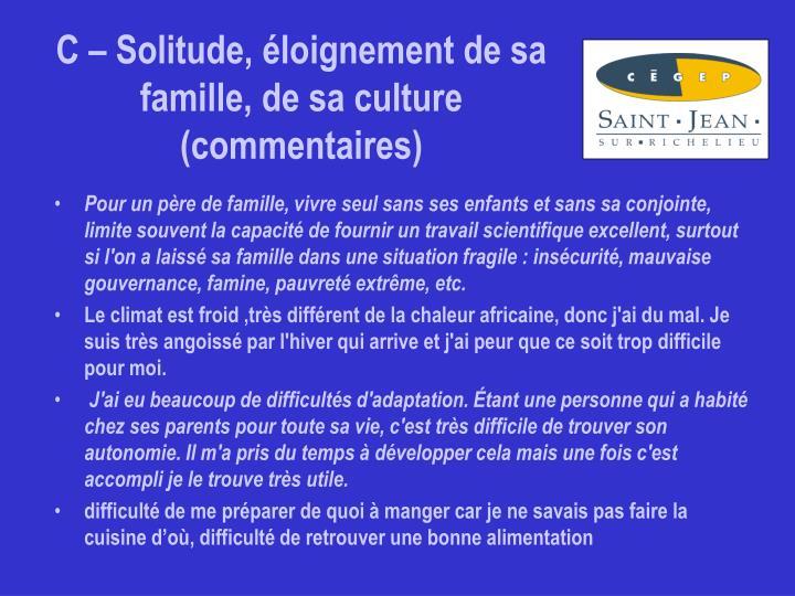 C – Solitude, éloignement de sa famille, de sa culture (commentaires)