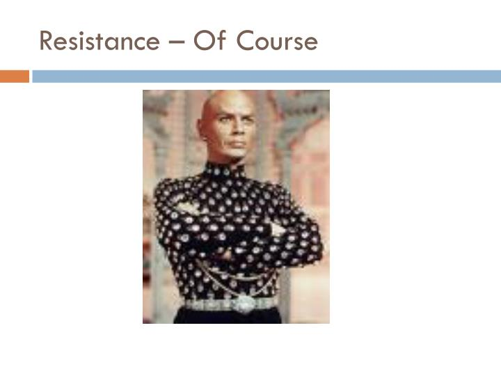 Resistance – Of Course