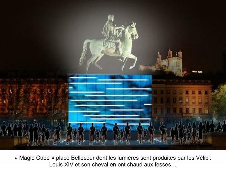 «Magic-Cube» place Bellecour dont les lumières sont produites par les Vélib'.        Louis XIV et son cheval en ont chaud aux fesses…
