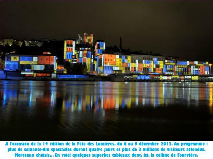 A l'occasion de la 14 édition de la Fête des Lumières, du 6 au 9 décembre 2012. Au programme : plus de soixante-dix spectacles durant quatre jours et plus de 3 millions de visiteurs attendus. Morceaux choisis... En voici quelques superbes tableaux dont, ici, la colline de Fourvière.