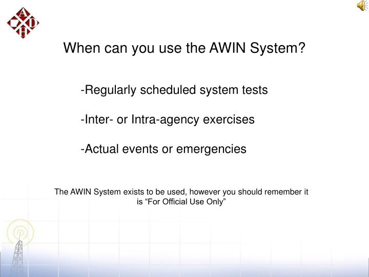When can you use the AWIN System?