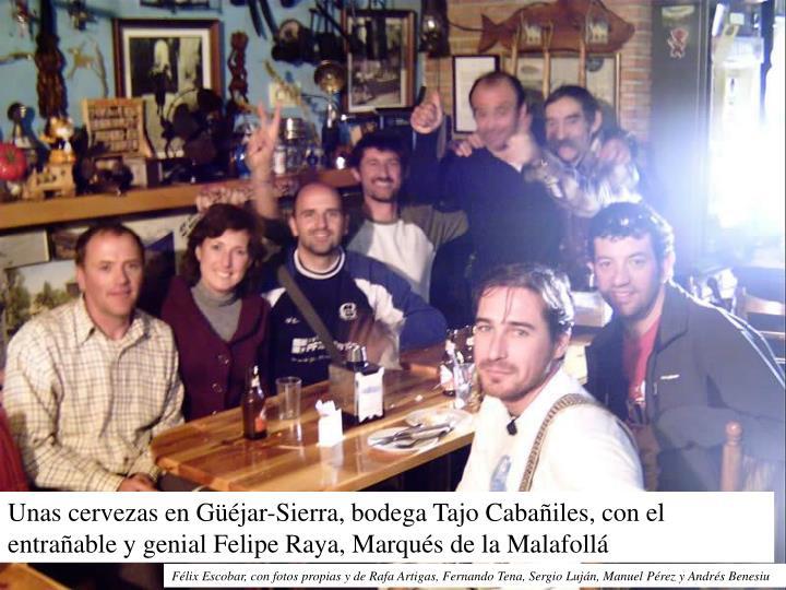 Unas cervezas en Güéjar-Sierra, bodega Tajo Cabañiles, con el entrañable y genial Felipe Raya, Marqués de la Malafollá