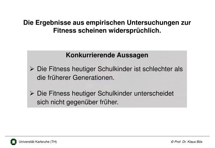 Die Ergebnisse aus empirischen Untersuchungen zur Fitness scheinen widersprüchlich.