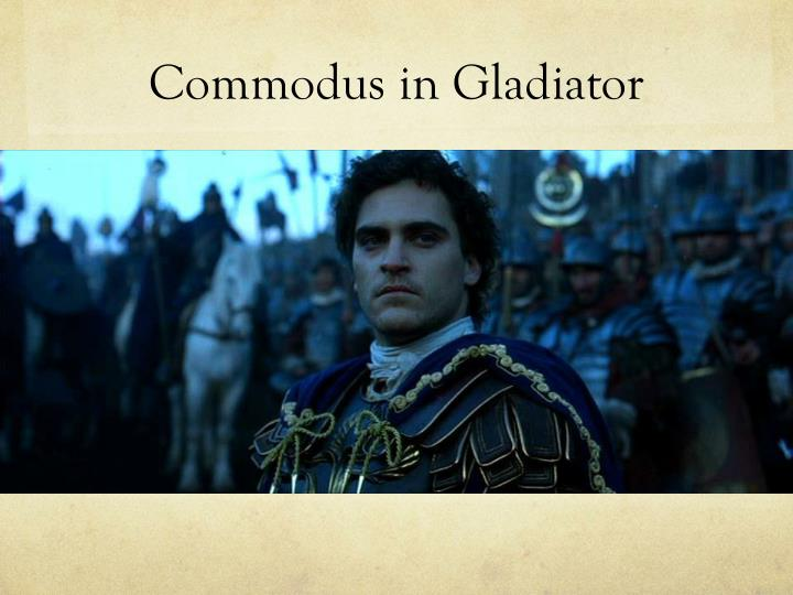 Commodus in Gladiator