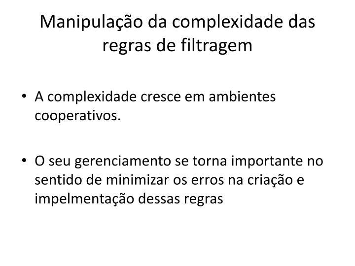 Manipulação da complexidade das regras de filtragem