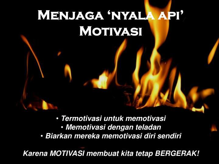 Menjaga 'nyala api' Motivasi