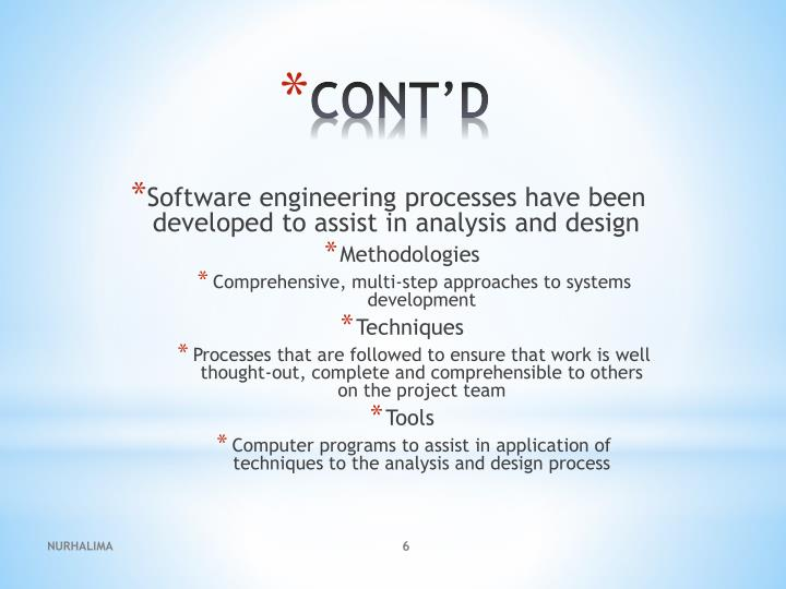 Software engineering processes have been developed to assist in analysis and design