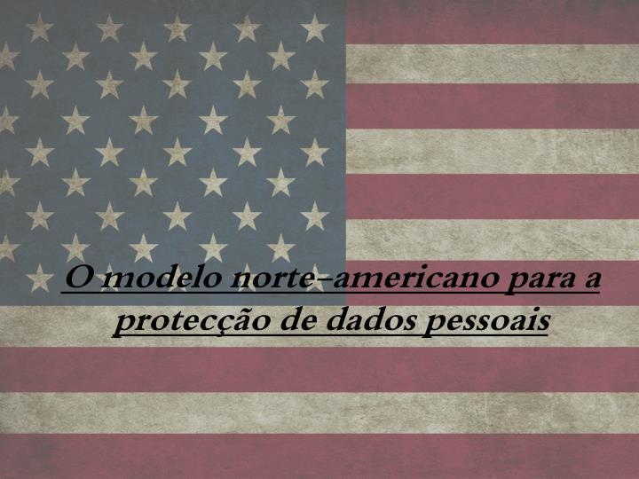 O modelo norte-americano para a protecção de dados pessoais