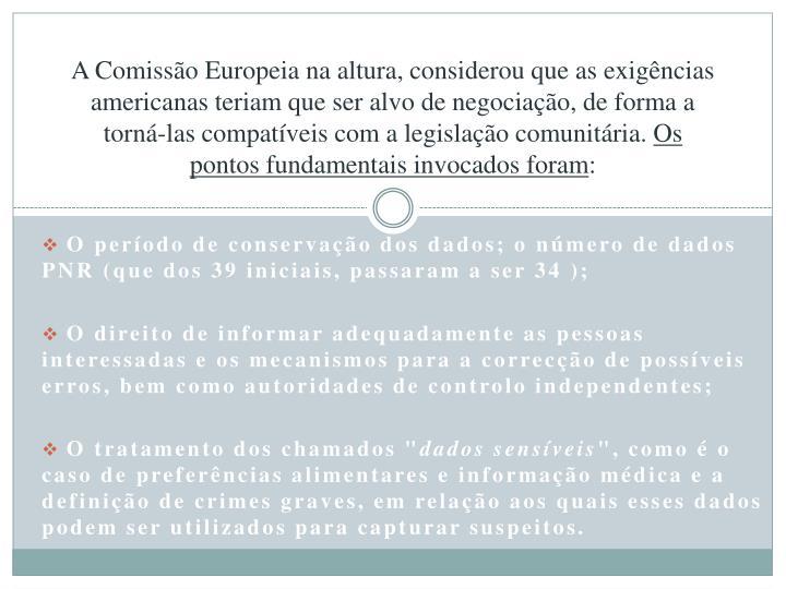 A Comissão Europeia na altura, considerou que as exigências americanas teriam que ser alvo de negociação, de forma a torná-las compatíveis com a legislação comunitária.