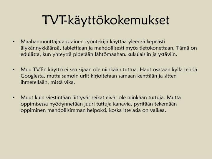 TVT-käyttökokemukset